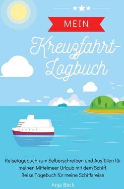 Mein Kreuzfahrt-Logbuch Reisetagebuch zum Selberschreiben und Ausfüllen für meinen Mittelmeer Urlaub mit dem Schiff Reise Tagebuch für meine Schiffsreise von Beck,  Anja