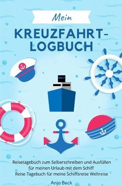 Mein Kreuzfahrt-Logbuch Reisetagebuch zum Selberschreiben und Ausfüllen für meinen Urlaub mit dem Schiff Reise Tagebuch für meine Schiffsreise Weltreise von Beck,  Anja