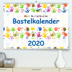 Mein kunterbunter Bastelkalender (Premium, hochwertiger DIN A2 Wandkalender 2020, Kunstdruck in Hochglanz) von Vahldiek,  Carola