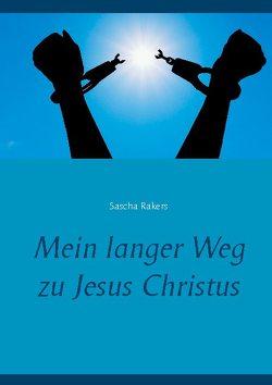 Mein langer Weg zu Jesus Christus von Rakers,  Sascha