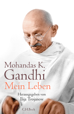Mein Leben von Gandhi,  Mahatma, Trojanow,  Ilija, Urban,  Susann