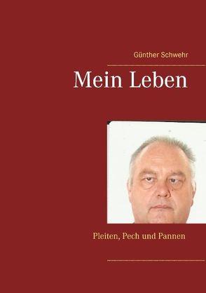 Mein Leben von Schwehr,  Günther