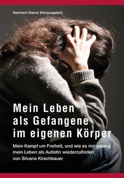 Mein Leben als Gefangene im eigenen Körper von Danne,  Hermann, Kirschbauer,  Silvana
