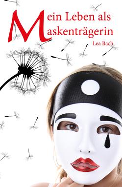 Mein Leben als Maskenträgerin von Bach,  Lea