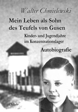 Mein Leben als Sohn des Teufels von Gusen – Kinder- und Jugendjahre im KZ – Autobiografie von Chmielewski,  Walter