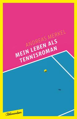 Mein Leben als Tennisroman von Merkel,  Andreas