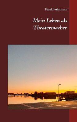 Mein Leben als Theatermacher von Fuhrmann,  Frank