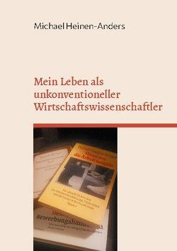 Mein Leben als unkonventioneller Wirtschaftswissenschaftler von Heinen-Anders,  Michael