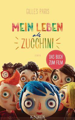 Mein Leben als Zucchini von Paris,  Gilles, Walz,  Melanie