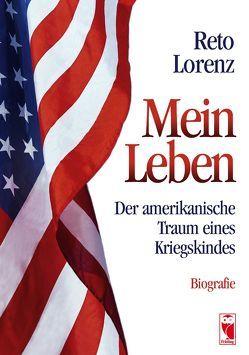 Mein Leben – Der amerikanische Traum eines Kriegskindes von Lorenz,  Reto