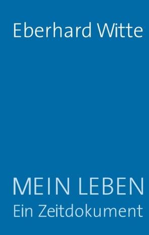 Mein Leben  Ein Zeitdokument von Witte,  Eberhard