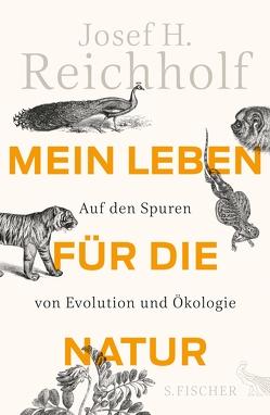 Mein Leben für die Natur von Reichholf,  Josef H.