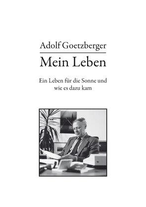 Mein Leben von Goetzberger,  Adolf
