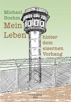 Mein Leben hinter dem eisernen Vorhang von Boehm,  Michael