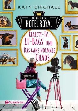 Mein Leben im Hotel Royal – Reality-TV, It-Bags und das ganz normale Chaos von Birchall,  Katy, Spangler,  Bettina