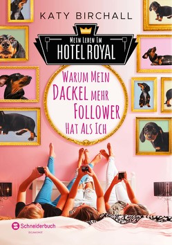 Mein Leben im Hotel Royal – Warum mein Dackel mehr Follower hat als ich von Birchall,  Katy, Spangler,  Bettina
