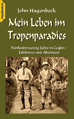 Mein Leben im Tropenparadies von Hagenbeck,  John, Sedlacek,  Klaus-Dieter