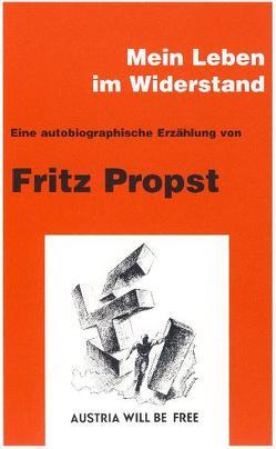 Mein Leben im Widerstand von Katzian,  Wolfgang, Propst,  Fritz