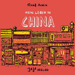 Mein Leben in China von Alken,  Franz