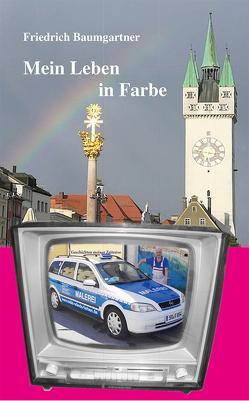Mein Leben in Farbe von Baumgartner,  Friedrich