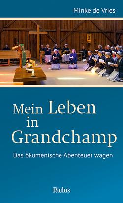 Mein Leben in Grandchamp von Alois (Frère), de Vries,  Minke, Weder,  Hannes