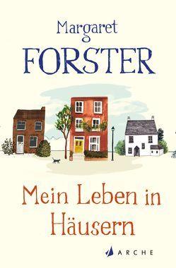 Mein Leben in Häusern von Forster,  Margaret, Höbel,  Susanne