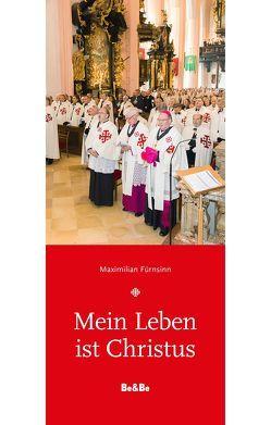 Mein Leben ist Christus von Fürnsinn,  Maximilian, Leiner,  Andreas