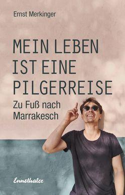 Mein Leben ist eine Pilgerreise von Merkinger,  Ernst