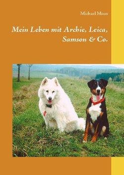 Mein Leben mit Archie, Leica, Samson & Co. von Moos,  Michael
