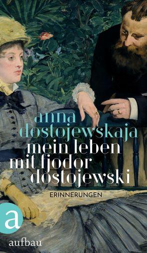 Mein Leben mit Fjodor Dostojewski von Braungardt,  Ganna-Maria, Dostojewskaja,  Anna, Schröder,  Brigitta