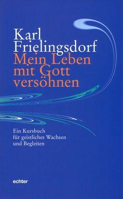 Mein Leben mit Gott versöhnen von Frielingsdorf,  Karl