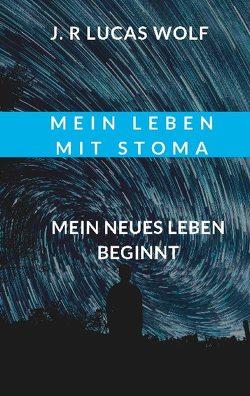 Mein Leben mit Stoma von Wolf,  J.R Lucas