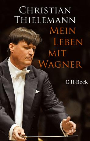 Mein Leben mit Wagner von Lemke-Matwey,  Christine, Thielemann,  Christian