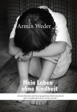 Mein Leben ohne Kindheit von Weder,  Armin