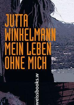 Mein Leben ohne mich von Winkelmann,  Jutta