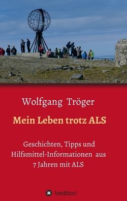 Mein Leben trotz ALS von Tröger,  Wolfgang