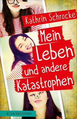 Mein Leben und andere Katastrophen von Schrocke,  Kathrin