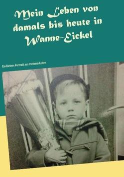 Mein Leben von damals bis heute in Wanne-Eickel von Grande,  Peter