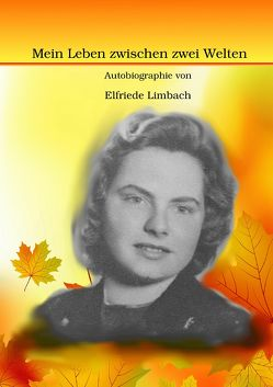 Mein Leben zwischen zwei Welten von Limbach,  Elfriede