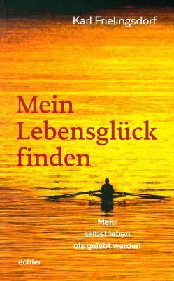Mein Lebensglück finden von Frielingsdorf,  Karl