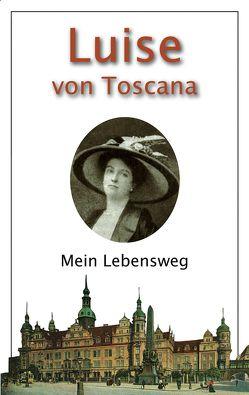 Mein Lebensweg von Helfricht,  Jürgen, von Toscana,  Luise