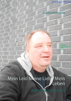 Mein Leid Meine Liebe Mein Leben von Wünnecke,  Joachim
