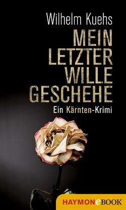 Mein letzter Wille geschehe von Kuehs,  Wilhelm
