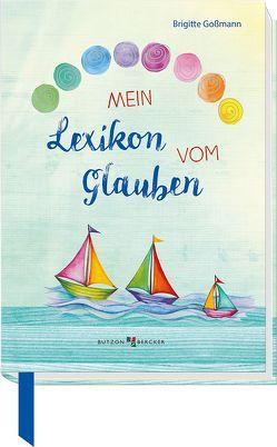 Mein Lexikon vom Glauben von Goßmann,  Brigitte