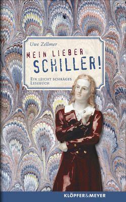 Mein lieber Schiller! von Zellmer,  Uwe