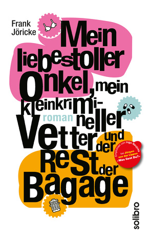 Mein liebestoller Onkel, mein kleinkrimineller Vetter und der Rest der Bagage von Jöricke,  Frank, Niere,  Cornelia