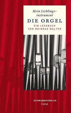 Mein Lieblingsinstrument – Die Orgel von Walter,  Meinrad