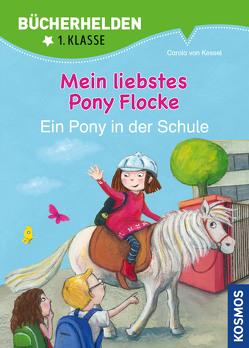 Mein liebstes Pony Flocke, Ein Pony in der Schule, Bücherhelden, Band 2 von Gholizadeh,  Fariba, von Kessel,  Carola