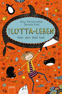 Mein Lotta-Leben / Mein Lotta-Leben (15). Wer den Wal hat von Kohl,  Daniela, Pantermüller,  Alice