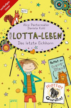 Mein Lotta-Leben (16). Das letzte Eichhorn von Kohl,  Daniela, Pantermüller,  Alice